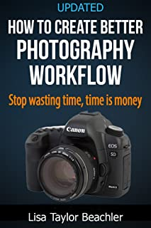 How To Create A Better Photography Workflow: Stop wasting time, time is money