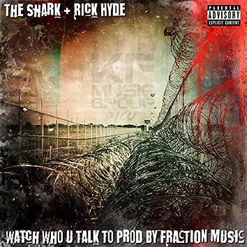 Watch Who U Talk To
