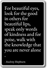 For beautiful eyes, look for the good in oth... - Audrey Hepburn - quotes fridge magnet, Black