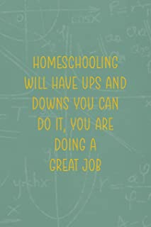 Homeschooling Will Have Ups And Downs You Can Do It You Are Doing A Great Job: All Purpose 6x9 Blank Lined Notebook Journal Way Better Than A Card Trendy Unique Gift Green Math Board Homeschool