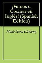 ¡Vamos a Cocinar en Inglés! (Spanish Edition)