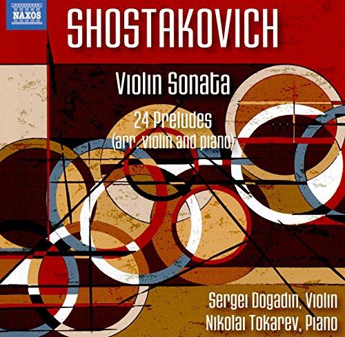 SHOSTAKOVICH, D.: Violin Sonata, Op. 134 / 24 Preludes, Op. 34 (arr. D.M. Tsyganov and L. Auerbach for violin and piano) (Dogadin, Tokarev)