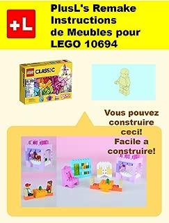 PlusL's Remake Instructions de Meubles pour LEGO 10694: Vous pouvez construire le Meubles de vos propres briques! (French Edition)