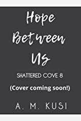 Hope Between Us: Shattered Cove Series Book 8 Kindle Edition