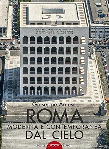 Roma moderna e contemporanea dal cielo. Ediz. illustrata