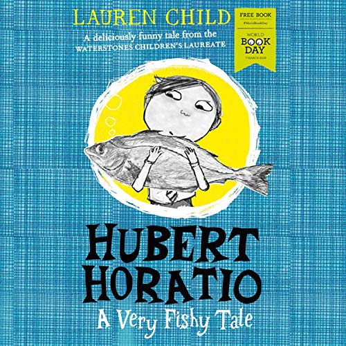 Hubert Horatio: A Very Fishy Tale                   By:                                                                                                                                 Lauren Child                               Narrated by:                                                                                                                                 Tamsin Greig                      Length: 24 mins     Not rated yet     Overall 0.0