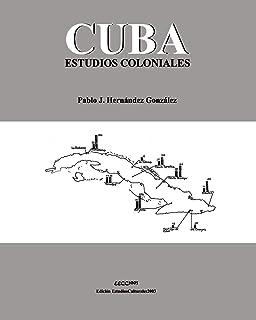 Cuba. Estudios Coloniales (Museo Antropológico Montané - Tetralogía Homenaje) (Spanish Edition)