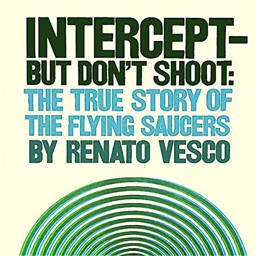 Intercept but Don't Shoot: The True Story of Flying Saucers cover art