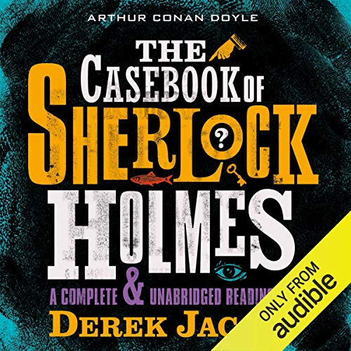 The Casebook of Sherlock Holmes                   By:                                                                                                                                 Arthur Conan Doyle                               Narrated by:                                                                                                                                 Derek Jacobi                      Length: 9 hrs and 8 mins     42 ratings     Overall 4.5