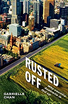 Rusted Off: Why country Australia is fed up by [Gabrielle Chan]