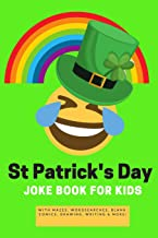 St Patrick's Day Joke Book For Kids: Saint Patty's Day Gift Book - Alternative to card with St Paddy's Day Games & Puzzles also Would You Rather, Mazes,Word Search,Drawing,Writing, Coloring and more!