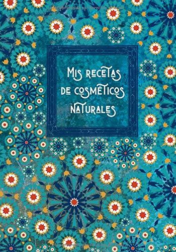 Mis recetas de cosméticos naturales: Cuaderno para escribir y registrar tus recetas...
