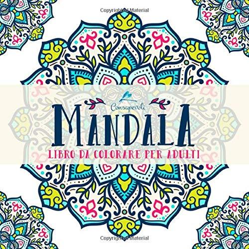 Mandala Consapevoli: Libro Da Colorare Per Adulti