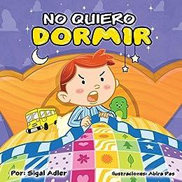 "Children's Spanish book: ""No quiero dormir"" :Libro en Español niños 3-8(Spanish Edition) Cuento para Dormir (cuentos infantiles español) Picture book early ... kids (Children's ESL Books Spanish nº 3) by [Adler Sigal]"