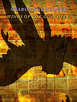 Wings of the Guardian: an Immortal Guardian Story by [Sharon Kae Reamer]