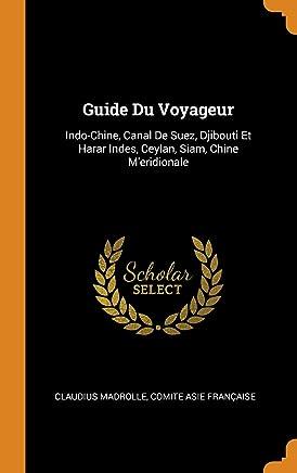 Guide Du Voyageur: Indo-Chine, Canal De Suez, Djibouti Et Harar Indes, Ceylan, Siam, Chine M'eridionale