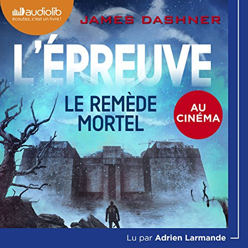 Le Remède mortel     L'Épreuve 3              By:                                                                                                                                 James Dashner                               Narrated by:                                                                                                                                 Adrien Larmande                      Length: 8 hrs and 20 mins     Not rated yet     Overall 0.0