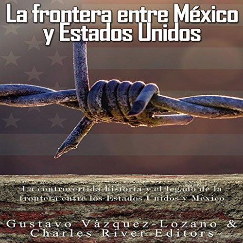La frontera entre México y Estados Unidos [The Border Between Mexico and the United States] audiobook cover art