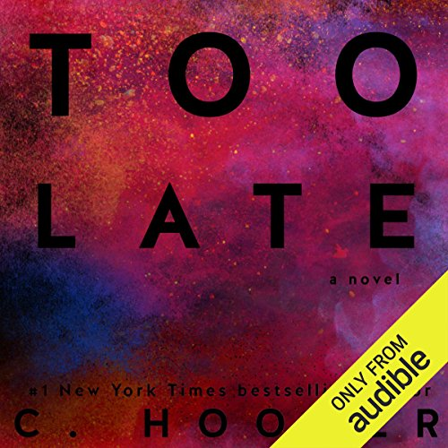 Too Late                   By:                                                                                                                                 C. Hoover                               Narrated by:                                                                                                                                 Emma Hudson,                                                                                        Ryan Gray,                                                                                        Max Thomas                      Length: 13 hrs and 4 mins     521 ratings     Overall 4.3