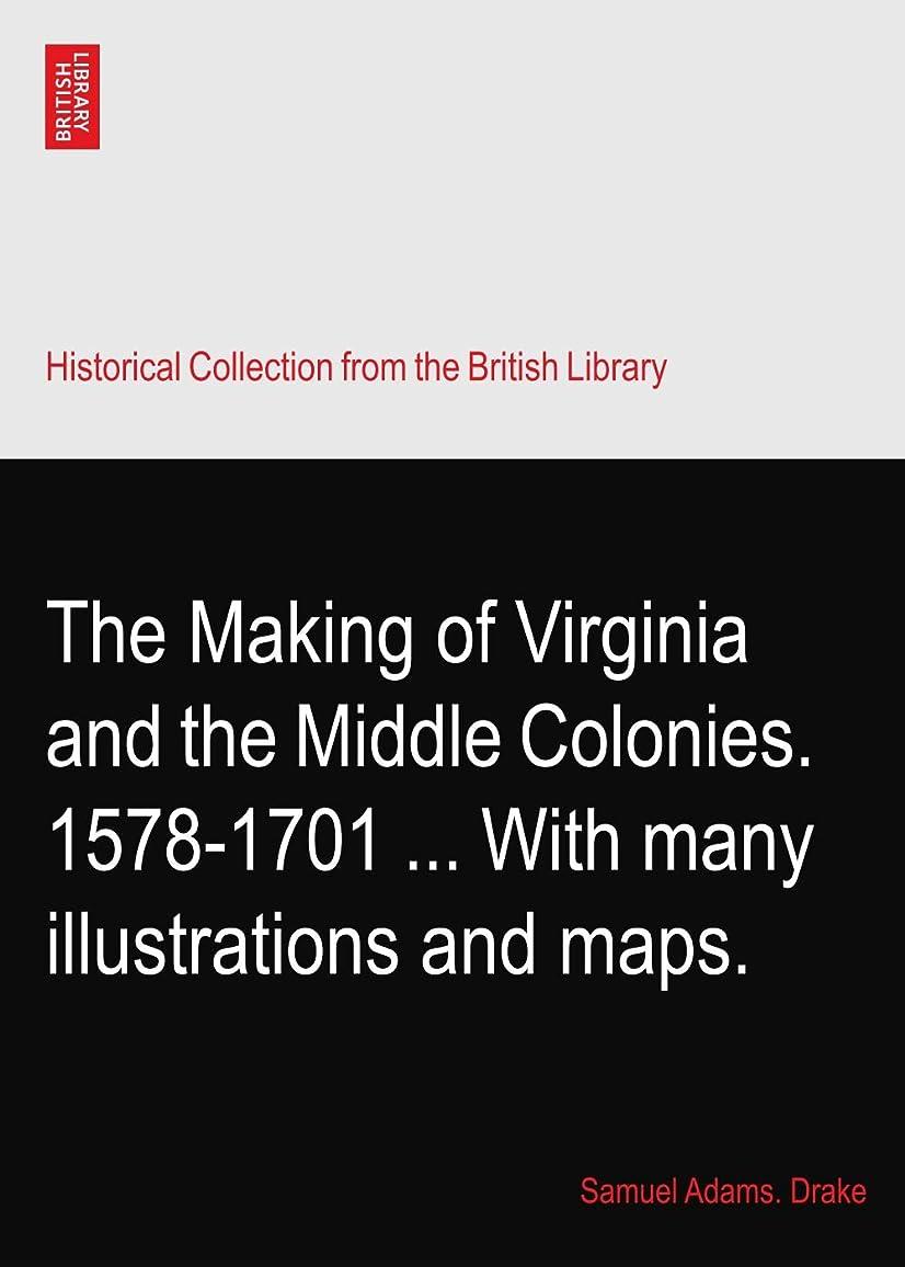 死傷者小石南方のThe Making of Virginia and the Middle Colonies. 1578-1701 ... With many illustrations and maps.