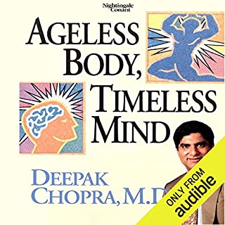 Ageless Body, Timeless Mind                   By:                                                                                                                                 Dr. Deepak Chopra                               Narrated by:                                                                                                                                 Dr. Deepak Chopra                      Length: 6 hrs and 26 mins     2 ratings     Overall 5.0