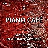Piano Cafe - Jazz suave instrumental, swing, música de fundo de restaurante, relaxamento, piano fácil de ouvir, saxofone, clarinete