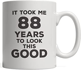 It Took Me 88 Years To Look This Good Birthday Mug - Great Funny Design As 88th Eighty Eighth Anniversary Day Gift Idea Perfect For Eighty Eight Year Old Men And Women Born In 1930!