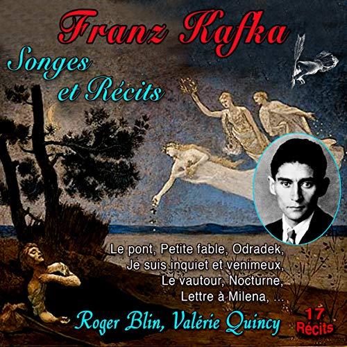 Songes et récits                   De :                                                                                                                                 Franz Kafka                               Lu par :                                                                                                                                 Roger Blin,                                                                                        Valérie Quincy                      Durée : 32 min     1 notation     Global 5,0
