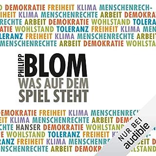 Was auf dem Spiel steht                   Autor:                                                                                                                                 Philipp Blom                               Sprecher:                                                                                                                                 Oliver Siebeck                      Spieldauer: 6 Std. und 55 Min.     40 Bewertungen     Gesamt 4,7