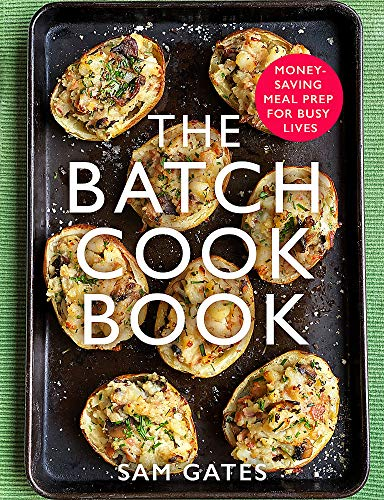 The Batch Cook Book: Money-saving Meal Prep For Busy Lives