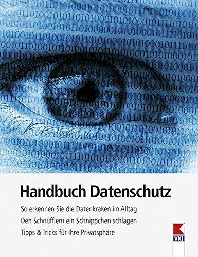 Handbuch Datenschutz: So erkennen Sie die Datenkraken im Alltag. Den Schnüfflern ein Schnippchen schlagen. Tipps & Tricks für Ihre Privatsphäre