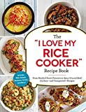 The 'I Love My Rice Cooker' Recipe Book: From Mashed Sweet Potatoes to Spicy Ground Beef, 175 Easy--and Unexpected--Recipes ('I Love My' Series)