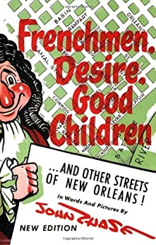 Frenchmen, Desire, Good Children: . . . and Other Streets of New Orleans! by [John Chase]
