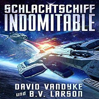 Schlachtschiff Indomitable      Galaktische-Befreiungskriege, Serie 3              Autor:                                                                                                                                 David VanDyke,                                                                                        B. V. Larson                               Sprecher:                                                                                                                                 Patrick Khatrao                      Spieldauer: 11 Std. und 20 Min.     22 Bewertungen     Gesamt 4,5