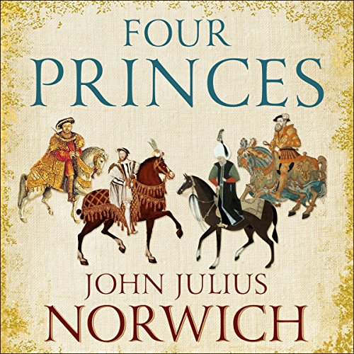 Four Princes                   By:                                                                                                                                 John Julius Norwich                               Narrated by:                                                                                                                                 Julian Elfer                      Length: 7 hrs and 57 mins     15 ratings     Overall 4.6