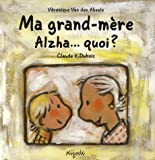 Ma grand-mère Alzha...quoi ?