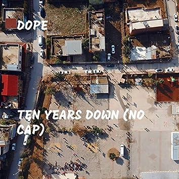 Ten Years Down (No Cap)