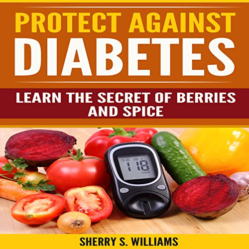 Protect Against Diabetes: Learn the Secret of Berries and Spice audiobook cover art
