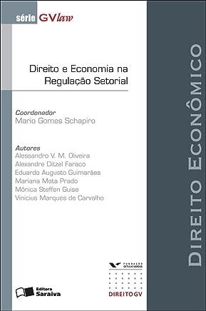 DIREITO E ECONOMIA NA REGULAÇÃO SETORIAL - SÉRIE GVLAW