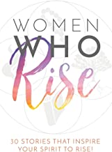 Women Who Rise: 30 Stories That Inspired Your Spirit To Rise