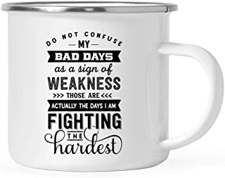 Andaz Press 11oz. Stainless Steel Campfire Coffee Mug Gift, Do Not Confuse My Bad Days As A Sign of Weakness Those are Actually The Days I am Fighting The Hardest, 1-Pack, Metal Enamel Camping Cup