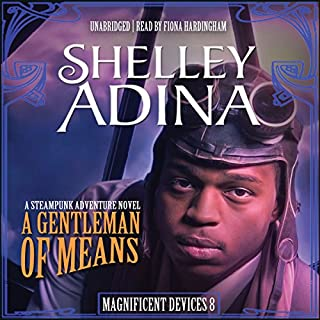 A Gentleman of Means     The Magnificent Devices Series, Book 8              Written by:                                                                                                                                 Shelley Adina                               Narrated by:                                                                                                                                 Fiona Hardingham                      Length: 7 hrs and 36 mins     Not rated yet     Overall 0.0