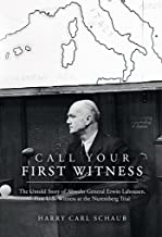 Call Your First Witness: The Untold Story of Abwehr General Erwin Lahousen, First U.S. Witness at the Nuremberg Trial