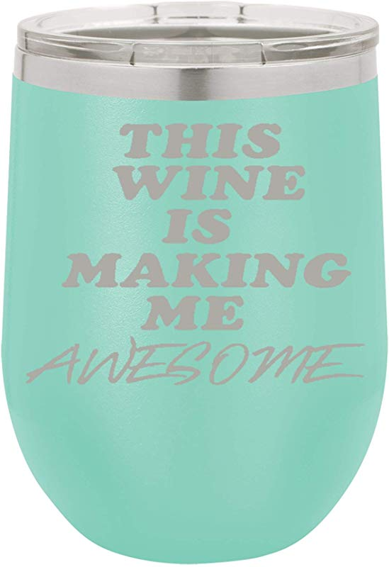 This Wine Makes Me Awesome 12oz Stainless Steel Stemless Wine Glass Tumbler With Lid Double Wall Vacuum Insulated Fancy Gift For Women Teal