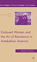 Enslaved Women and the Art of Resistance in Antebellum America (Black Religion/Womanist Thought/Social Justice)