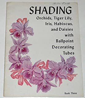 Shading ~ Orchids, Tiger Lily, Iris, Hibiscus, and Daisies with Ballpoint Decorating Tubes {Book Three}