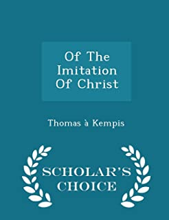 Of the Imitation of Christ - Scholar's Choice Edition