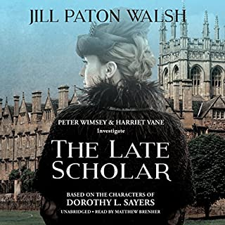 The Late Scholar     The Lord Peter Wimsey and Harriet, Book 4              By:                                                                                                                                 Jill Paton Walsh                               Narrated by:                                                                                                                                 Matthew Brenher                      Length: 9 hrs and 45 mins     281 ratings     Overall 4.2