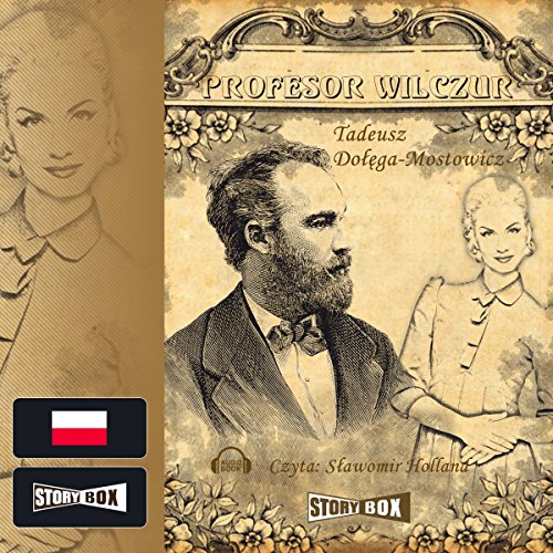 Profesor Wilczur                   By:                                                                                                                                 Tadeusz Dolega-Mostowicz                               Narrated by:                                                                                                                                 Slawomir Holland                      Length: 15 hrs and 5 mins     1 rating     Overall 5.0