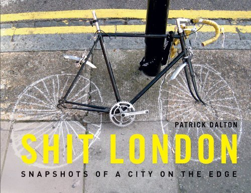 Shit London: Snapshots from a City on the Edge by Patrick Dalton (2011-07-07)